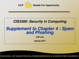 CIS3360: Security in Computing   Supplement to Chapter 4 : Spam and Phishing Cliff Zou Spring 2012