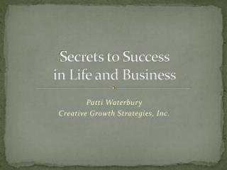 Secrets to Success  in Life and Business