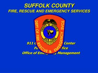 SUFFOLK COUNTY FIRE, RESCUE AND EMERGENCY SERVICES