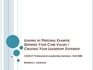 Leading by Personal Example:  Defining  Your Core Values /  Creating  Your Leadership Statement