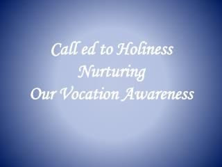 Call ed to Holiness  Nurturing  Our Vocation Awareness