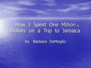 How  I  Spent  One  Million  Dollars  on  a  Trip  to  Jamaica