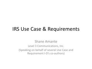 IRS Use Case & Requirements