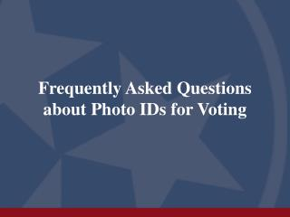 Frequently Asked Questions about Photo IDs for Voting