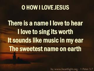O how I love Jesus O how I love Jesus O how I love Jesus Because he first loved me