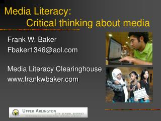 Media Literacy:         Critical thinking about media