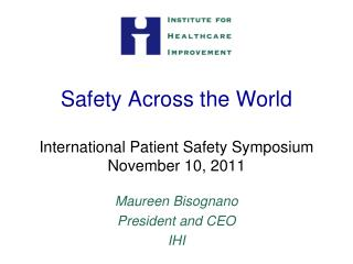 Safety Across the World International Patient Safety Symposium November 10, 2011