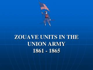 ZOUAVE UNITS IN THE UNION ARMY       1861 - 1865