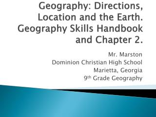 Geography: Directions, Location and the Earth. Geography Skills Handbook and Chapter 2.