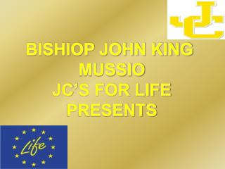 BISHIOP JOHN KING  MUSSIO JC'S FOR LIFE PRESENTS