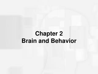 Chapter 2 Brain and Behavior