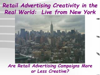Retail Advertising Creativity in the Real World:  Live from New York