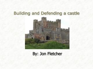 Building and Defending a castle