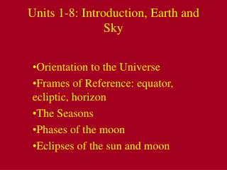 Units 1-8: Introduction, Earth and Sky