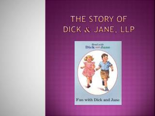 The Story of Dick  &  Jane, LLP
