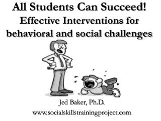 All Students Can Succeed! Effective Interventions for behavioral and social challenges