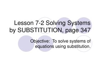 Lesson 7-2 Solving Systems by SUBSTITUTION, page 347