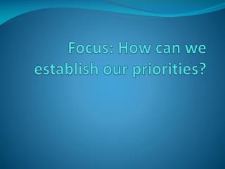 Focus: How can we establish our priorities?