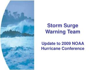 Storm Surge  Warning Team  Update to 2009 NOAA Hurricane Conference