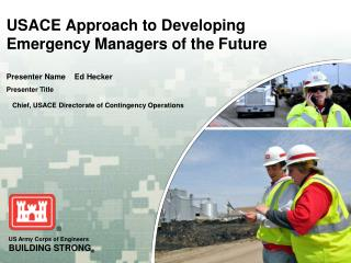 USACE Approach to Developing Emergency Managers of the Future
