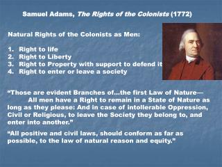 Natural Rights of the Colonists as Men: Right to life Right to Liberty