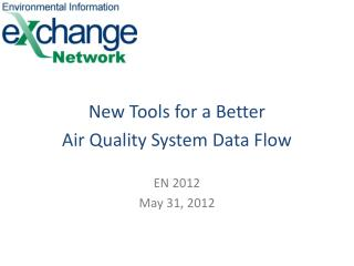 New Tools for a Better Air Quality System Data Flow EN 2012 May 31, 2012