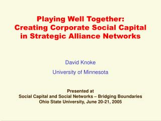Playing Well Together: Creating Corporate Social Capital  in Strategic Alliance Networks