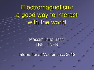 Electromagnetism: a good way to interact  with  the world