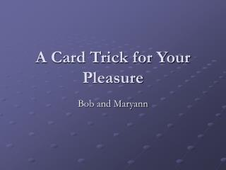 A Card Trick for Your Pleasure