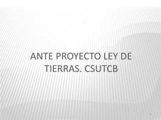 ANTE PROYECTO LEY DE TIERRAS. CSUTCB