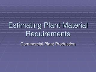 Estimating Plant Material Requirements