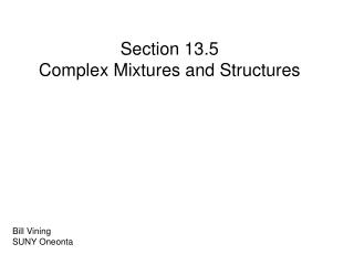 Section 13.5 Complex Mixtures and Structures