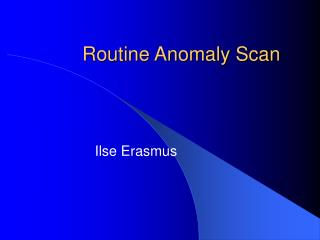 Routine Anomaly Scan