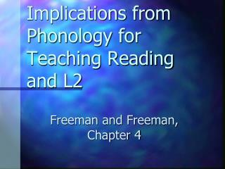 Implications from Phonology for Teaching Reading and L2