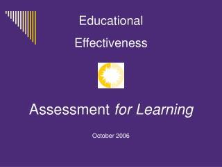 Educational Effectiveness Assessment  for Learning October 2006