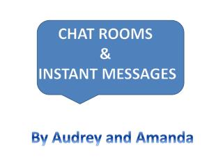CHAT ROOMS  &  INSTANT MESSAGES