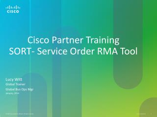 Cisco Partner Training SORT- Service Order RMA Tool