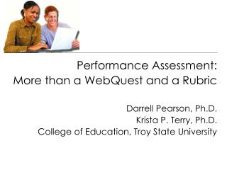 Performance Assessment: More than a WebQuest and a Rubric Darrell Pearson, Ph.D.