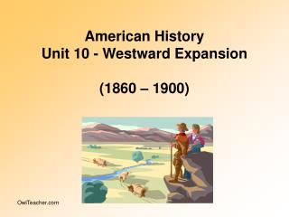 American History Unit 10 - Westward Expansion (1860 – 1900)