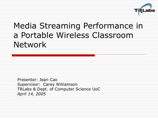 Media Streaming Performance in a Portable Wireless Classroom Network