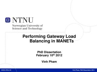 Performing Gateway Load Balancing in MANETs PhD Dissertation February 10 th  2012 Vinh Pham