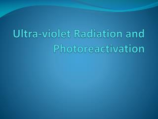 Ultra-violet Radiation and Photoreactivation