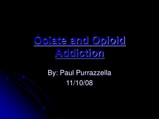 Opiate and Opioid Addiction