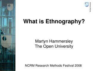 What is Ethnography? Martyn Hammersley The Open University