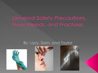 Universal Safety Precautions, Nose bleeds, and Fractures