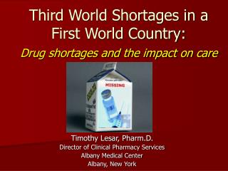 Third World Shortages in a First World Country: Drug shortages and the impact on care