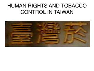 HUMAN RIGHTS AND TOBACCO CONTROL IN TAIWAN