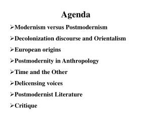 Agenda Modernism versus Postmodernism Decolonization discourse and Orientalism European origins Postmodernity in Anthrop