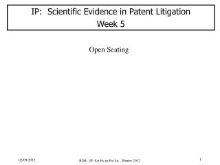 IP:  Scientific  Evidence  in  Patent  Litigation Week  5