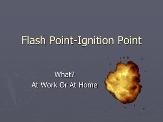 Flash Point-Ignition Point